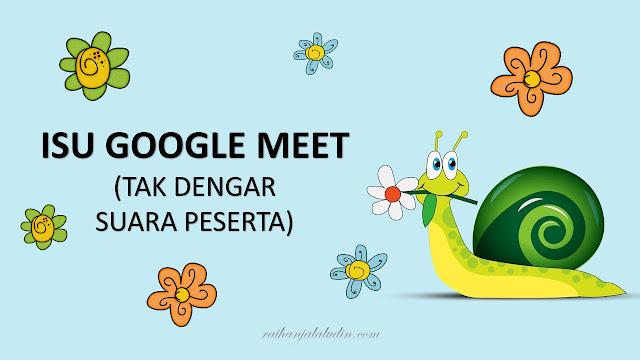 Isu Google Meet - Tak Dengar Suara Peserta Lain