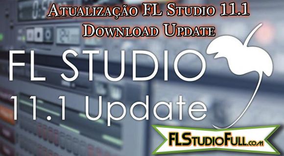 Atualização FL Studio 11.1 Download Update