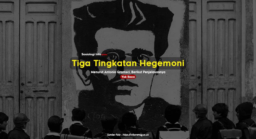 Ada Tiga Tingkatan Hegemoni Menurut Antonio Gramsci, Berikut Penjelasannya