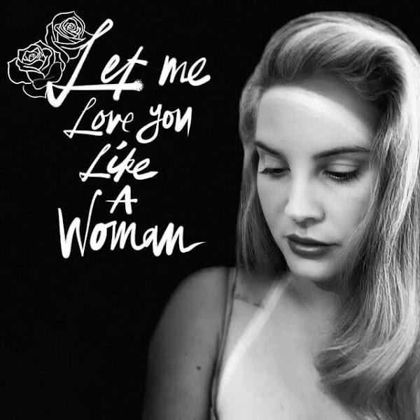LANA DEL REY - Let Me Love You Like A Woman