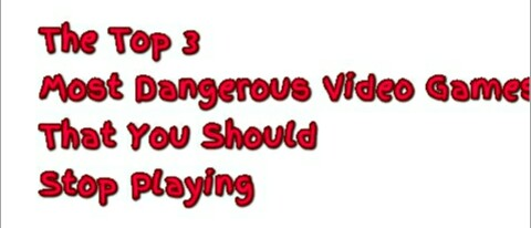 The Top 3 Most Dangerous Video Games That You Should Stop Playing