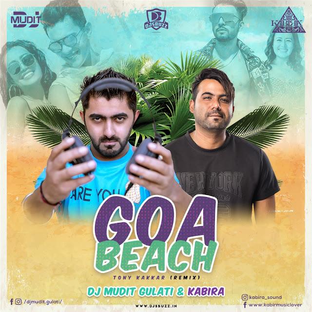 Goa Beach – Tony Kakkar (Remix) – DJ MUDIT GULATI x KABIRA
