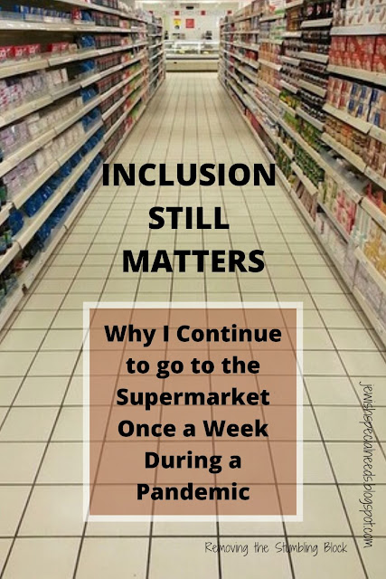 grocery store aisle with the words Inclusion Still Matters, Why I Continue to go to the Supermarket Once a Week During a Pandemic; Removing the Stumbling Block