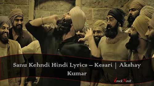 Sanu-Kehndi-Hindi-Lyrics-Kesari-Akshay-Kumar
