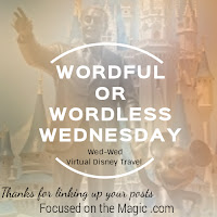 Disney Wordful or Wordless Wednesday Blog Hop Focused On The Magic