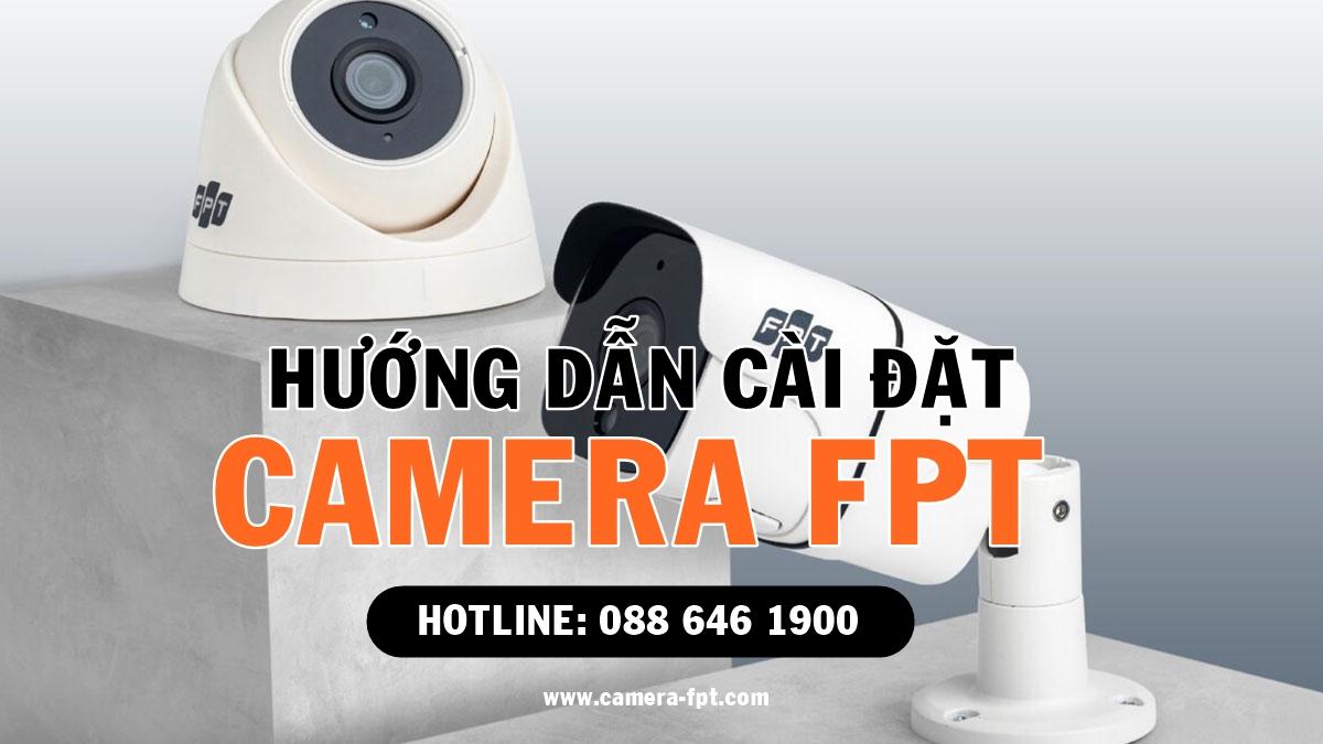 Hướng dẫn cài đặt Camera FPT