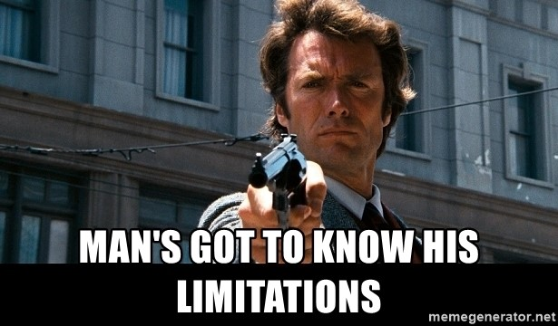 Image result for a man has got to know his limitations