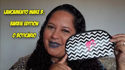 lu tudo sobre tudo coleção Make B. Barbie Edition O Boticário