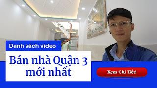 Danh sách video bán nhà Quận 3 mới nhất trên kênh Youtube Nhà Đất Đông Nam Bộ