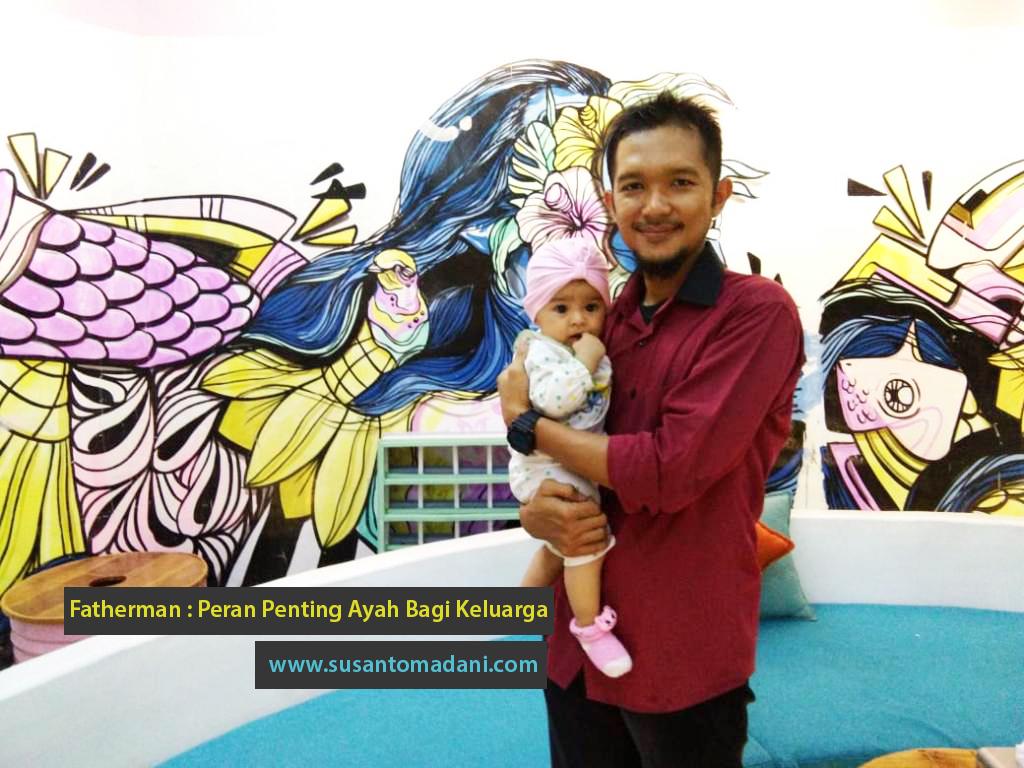 Fatherman : Peran Penting Ayah Bagi Keluarga
