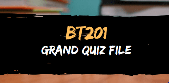 BT201 QUIZ FILE FOR GRAND QUIZ