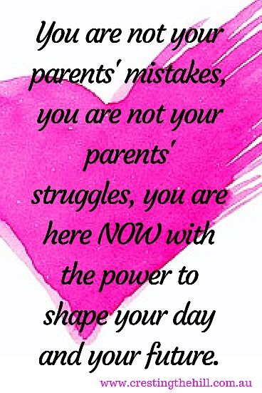 you are not your parents' mistakes, you are not your parents' struggles, you are here NOW with the power to shape your day and your future. #quotes