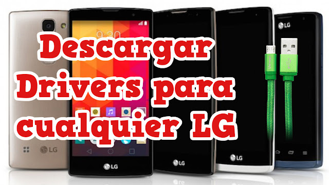 Descargar drivers para cualquier móvil LG - Flashear Mobile
