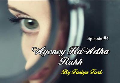 Ayeney Ka Adha Rukh by Fariya Turk Episode 4