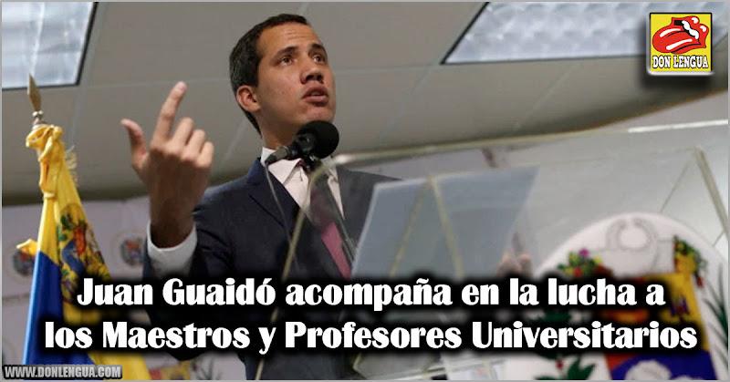 Juan Guaidó acompaña en la lucha a los Maestros y Profesores Universitarios