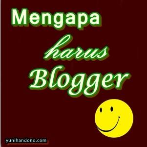 Mengapa Harus Blogger