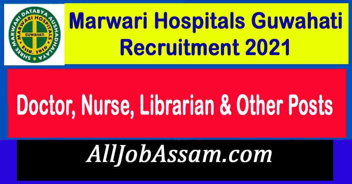 Marwari Hospitals Guwahati Recruitment 2021