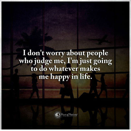 I Dont Worry About People Who Judge Me I Am Just Going To Do