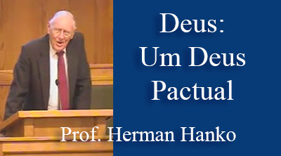 Deus: Um Deus Pactual | Prof. Herman Hanko