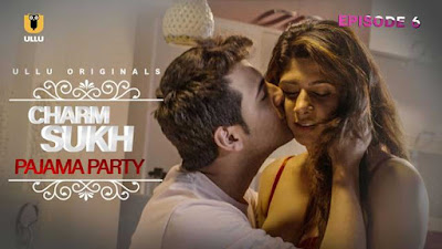 Charmsukh Pajama Party Ullu Web Series (2020) Cast Real Name, Crew, Storyline, Release Date, Wiki, and Review