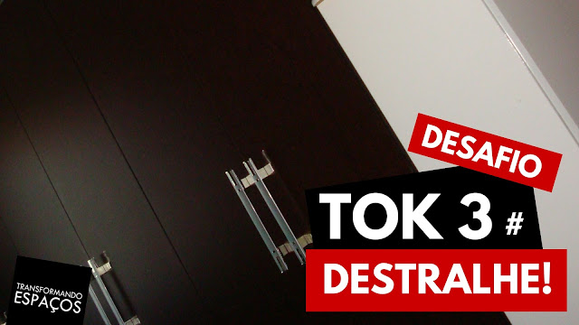Destralhe! - Tok 3 | Desafio 52 toks de organização e decor