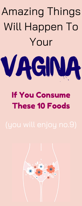 10 Amazing Foods To Improve Your Vaginal Health And Keep Your Vagina Happy and Healthy