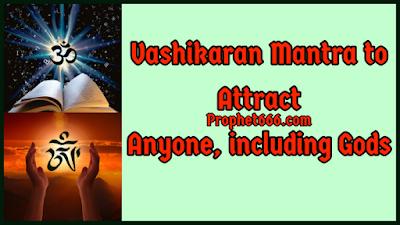 Vashikaran Mantra to Attract Anyone in the World