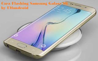 Cara Flashing Samsung Galaxy S6