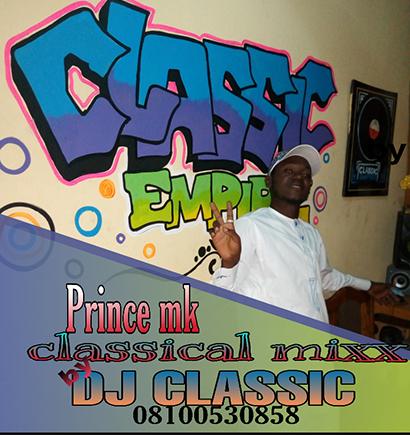 New Music:-Dj Classic 2019 Mixtape Prince Mk latest songs(prod by Dj Classic)