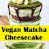 Vegan Matcha Cheesecake