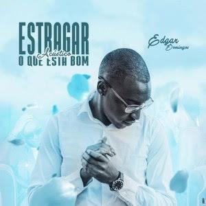 Edgar Domingos - Estragar O Que Está Bom (Acústico)