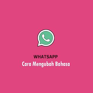 Cara Mengubah Bahasa di Whatsapp
