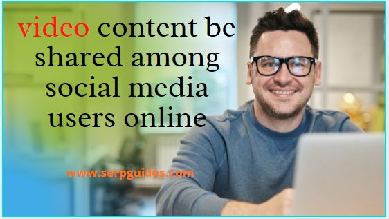 How can your video content be shared among social media users online