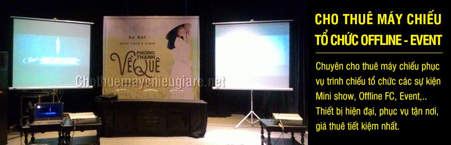 Chuyên cho thuê máy chiếu phục vụ trình chiếu tổ chức các sự kiện Mini show, Offline FC, Event