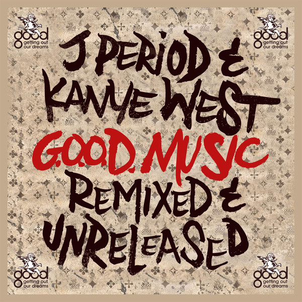 J. Period & Kanye West - G.O.O.D. Music (Remixed & Unreleased) [Deluxe Edition] Cover