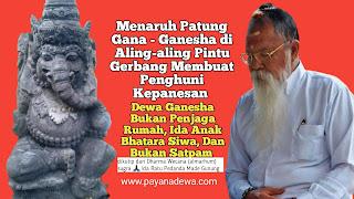 Salah Kaprah Menaruh Patung Gana - Ganesha di Aling-aling Pintu Gerbang, Jika Tidak Ingin Merasakan Kepanesan (Dikutip Dari Dharma Wecana Ida Pedanda Made Gunung