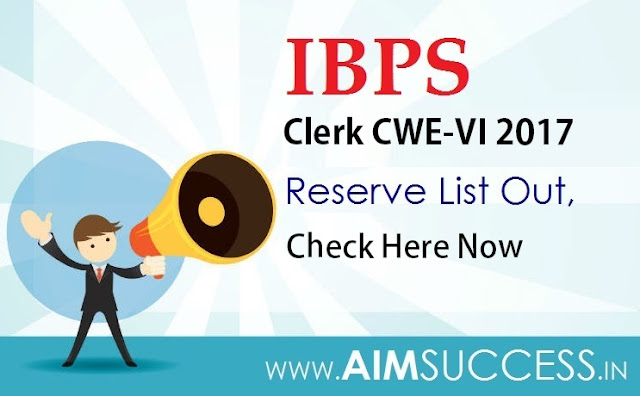 IBPS Clerk CWE-VI 2017 Reserve List Released: Check Here Now