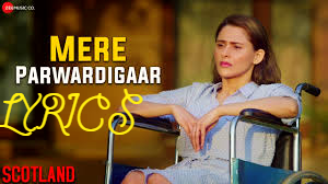 मेरे परवरदिगार Mere Parwardigaar lyrics in Hindi/English – Scotland