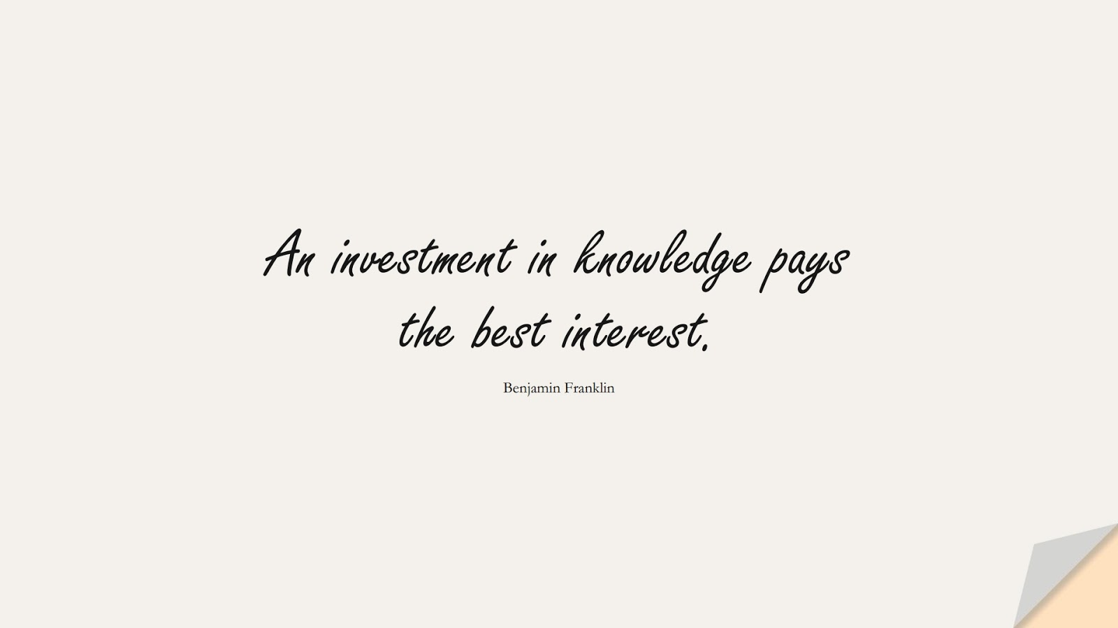 An investment in knowledge pays the best interest. (Benjamin Franklin);  #ShortQuotes
