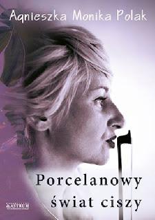 Porcelanowy świat ciszy - Agnieszka Monika Polak [Patronat medialny]