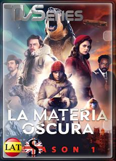 La Materia Oscura (Temporada 1) WEB-DL 1080P LATINO/INGLES