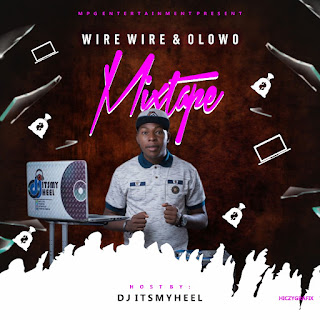 [MIXTAPE] DJ ITSMYHEEL -- WIRE WIRE & OLOWO MIXTAPE
