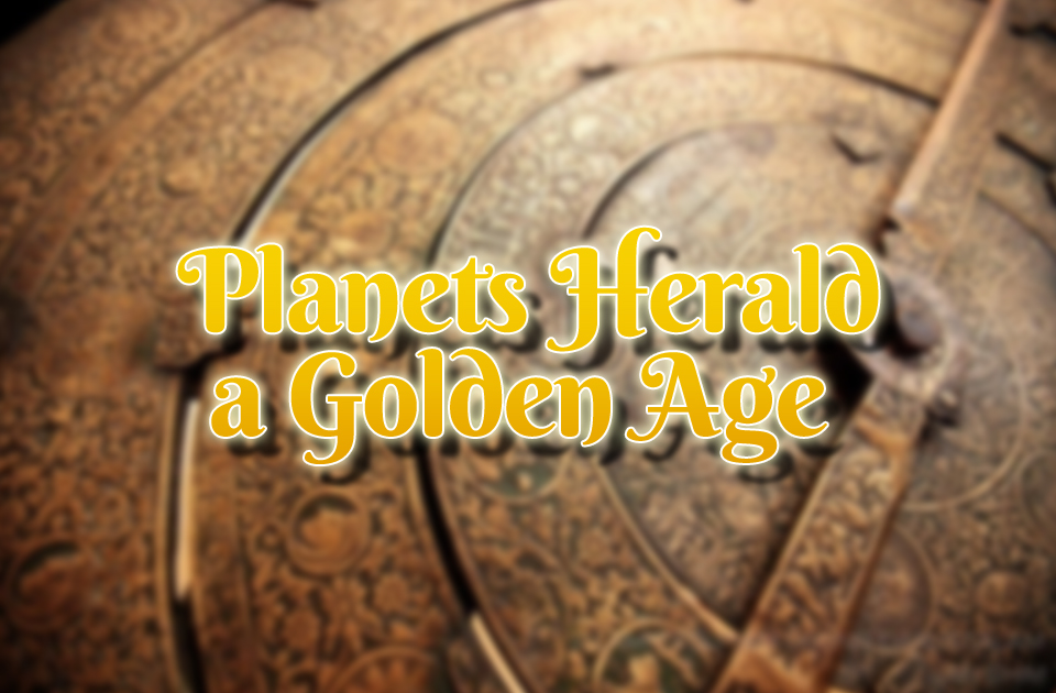 Planets Herald a Golden Age