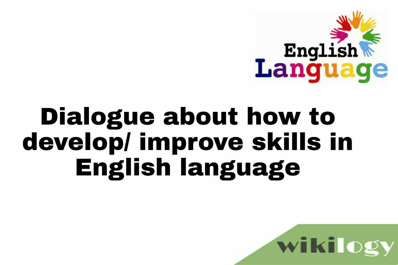 Dialogue about how to develop/ improve skills in English language
