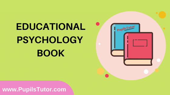 Educational Psychology Book in English Medium Free Download PDF for B.Ed 1st And 2nd Year / All Semesters And All Courses - www.PupilsTutor.Com