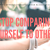 Stop Comparing Yourself to Others #SelfLove