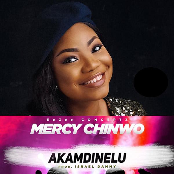 Download Mercy Chinwo - Akamdinelu (Mp3, Lyrics, Video) - Jesusful