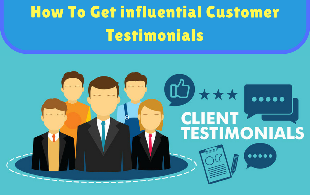 How to get influential Customer Testimonials - Examples inside