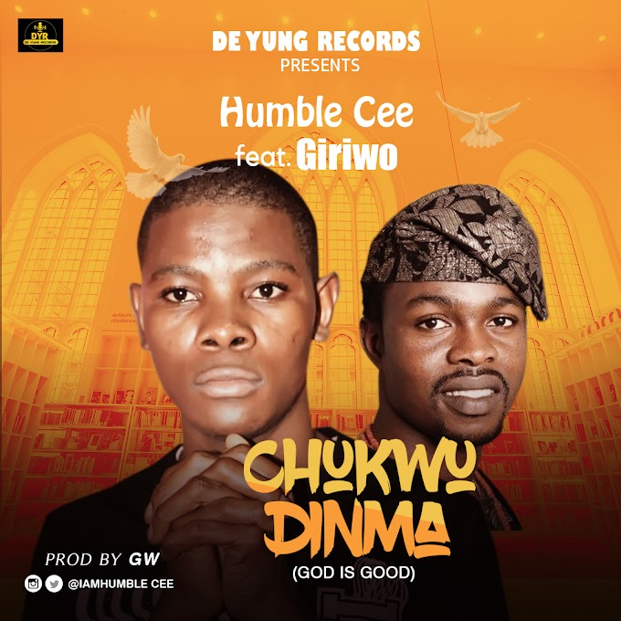 [Music] Humble Cee ft. Giriwo CHUKWUDINMA