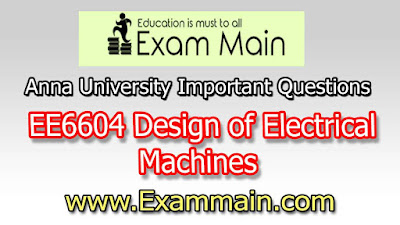 EE6604 Design of Electrical Machines | Important  Questions | Question bank | Syllabus | Model and Previous Question papers | Download PDF